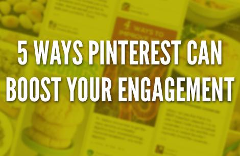 5 Ways Pinterest Can Boost Your Marketing Engagement